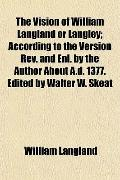 The Vision of William Langland or Langley; According to the Version Rev. and Enl. by the Aut...