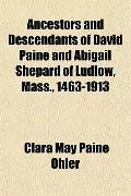 Ancestors and Descendants of David Paine and Abigail Shepard of Ludlow, Mass., 1463-1913