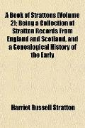 A Book of Strattons (Volume 2); Being a Collection of Stratton Records From England and Scot...