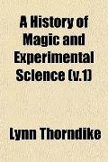 A History of Magic and Experimental Science (v.1)