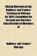 Official Directory of the Builders' and Traders' Exchange of Chicago for 1905; Containing th...
