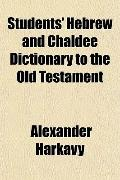 Students' Hebrew and Chaldee Dictionary to the Old Testament