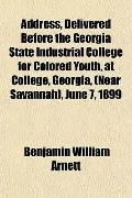 Address, Delivered Before the Georgia State Industrial College for Colored Youth, at College...