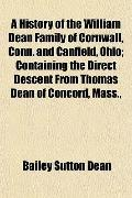 A History of the William Dean Family of Cornwall, Conn. and Canfield, Ohio; Containing the D...