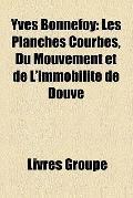 Yves Bonnefoy : Les Planches Courbes, du Mouvement et de L'immobilité de Douve