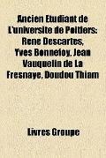 Ancien Étudiant de L'Université de Poitiers : René Descartes, Yves Bonnefoy, Jean Vauquelin ...
