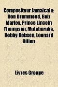 Compositeur Jamaïcain : Don Drummond, Bob Marley, Prince Lincoln Thompson, Mutabaruka, Dobby...