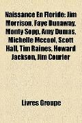Naissance en Floride : Jim Morrison, Faye Dunaway, Monty Sopp, Amy Dumas, Michelle Mccool, S...