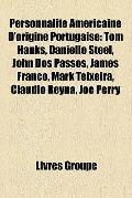 Personnalité Américaine D'Origine Portugaise : Tom Hanks, Danielle Steel, John Dos Passos, J...