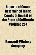Reports of Cases Determined in the Courts of Appeal of the State of California (Volume 25)