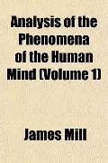 Analysis of the Phenomena of the Human Mind (Volume 1)