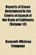 Reports of Cases Determined in the Courts of Appeal of the State of California (Volume 14)