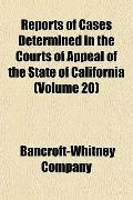 Reports of Cases Determined in the Courts of Appeal of the State of California (Volume 20)