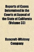 Reports of Cases Determined in the Courts of Appeal of the State of California (Volume 33)