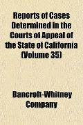 Reports of Cases Determined in the Courts of Appeal of the State of California (Volume 35)