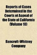 Reports of Cases Determined in the Courts of Appeal of the State of California (Volume 10)