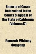 Reports of Cases Determined in the Courts of Appeal of the State of California (Volume 47)