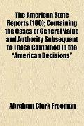American State Reports; Containing the Cases of General Value and Authority Subsequent to Th...
