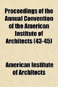 Proceedings of the Annual Convention of the American Institute of Architects (43-45)