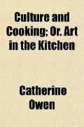 Culture and Cooking; Or. Art in the Kitchen