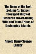 Gems of the East; Sixteen Thousand Miles of Research Travel among Wild and Tame Tribes of En...