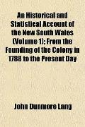 Historical and Statistical Account of the New South Wales; from the Founding of the Colony i...