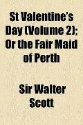 St Valentine's Day; or the Fair Maid of Perth