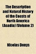 The Description and Natural History of the Coasts of North America (Acadia) (Volume 2)