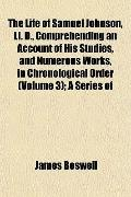 The Life of Samuel Johnson, Ll. D., Comprehending an Account of His Studies, and Numerous Wo...