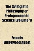 Syllogistic Philosophy or Prolegomena to Science