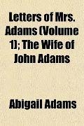 Letters of Mrs Adams; the Wife of John Adams