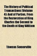 History of Political Transactions; and of Parties, from the Restoration of King Charles the ...