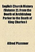 English Church History; from the Death of Archbishop Parker to the Death of King Charles I
