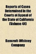 Reports of Cases Determined in the Courts of Appeal of the State of California (Volume 44)