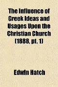 The Influence of Greek Ideas and Usages Upon the Christian Church (1888, pt. 1)