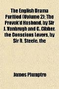 English Drama Purified; the Provok'D Husband, by Sir J VanBrugh and C Cibber the Conscious L...