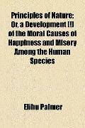 Principles of Nature; or, a Development [!] of the Moral Causes of Happiness and Misery amon...