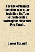 Life of Samuel Johnson, Ll D; Including His Tour to the Hebrides, Correspondence with Mrs Th...