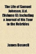Life of Samuel Johnson, Ll D; Including a Journal of His Tour to the Hebrides