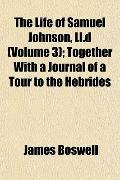 Life of Samuel Johnson, Ll D; Together with a Journal of a Tour to the Hebrides