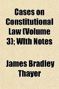 Cases on Constitutional Law (Volume 3); With Notes