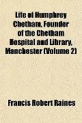 Life of Humphrey Chetham, Founder of the Chetham Hospital and Library, Manchester