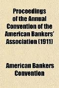 Proceedings of the Annual Convention of the American Bankers' Association (1911)