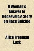 Woman's Answer to Roosevelt; a Story on Race Suicide