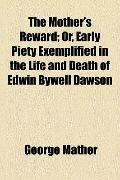 Mother's Reward; or, Early Piety Exemplified in the Life and Death of Edwin Bywell Dawson