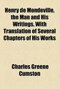 Henry de Mondeville, the Man and His Writings, with Translation of Several Chapters of His W...
