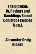 Old Man; or, Ravings and Ramblings Round Conistone [Signed a C G ]