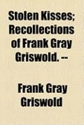 Stolen Kisses; Recollections of Frank Gray Griswold --