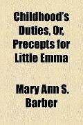 Childhood's Duties, or, Precepts for Little Emm