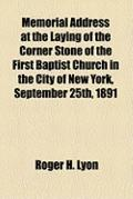 Memorial Address at the Laying of the Corner Stone of the First Baptist Church in the City o...